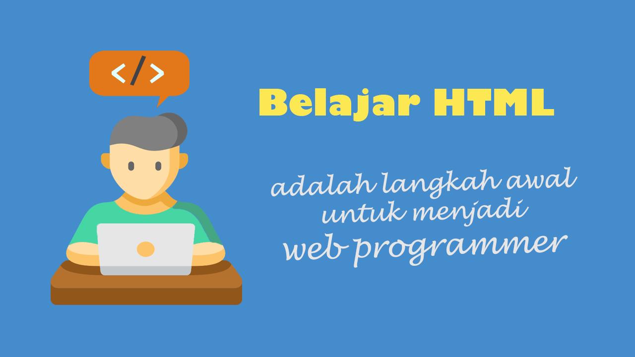 Slogan belajar HTML adalah langkah awal web programmer